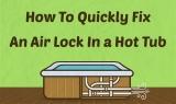 Comment réparer une serrure de hot tub à air