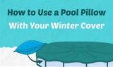 Comment utiliser un oreiller de piscine avec votre couverture d'hiver